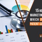 15 Healthcare Marketing Trends Which Increase Patient Conversion