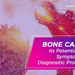 Bone Cancer Its Potential Signs, Symptoms and Diagnositic Procedures