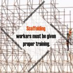 Scaffolding workers must be given proper training