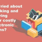 Worried about packing and moving your costly electronic items?