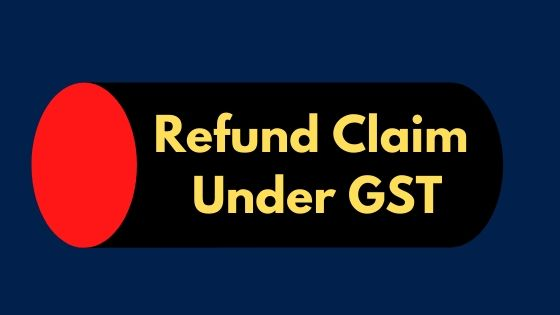 Refund claim under GST