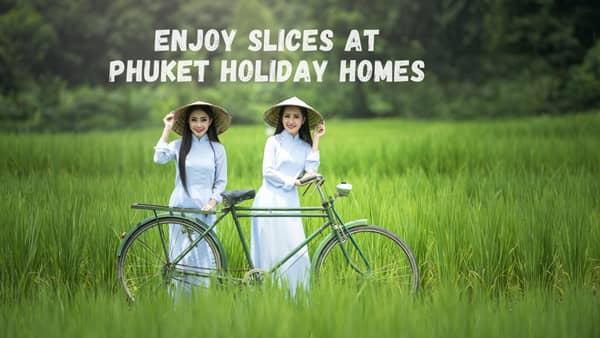 Enjoy slices at Phuket Holiday Homes