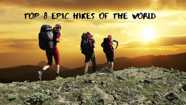 Top 8 Epic Hikes of the World