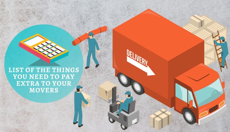 List of the Things You Need To Pay Extra to Your Movers