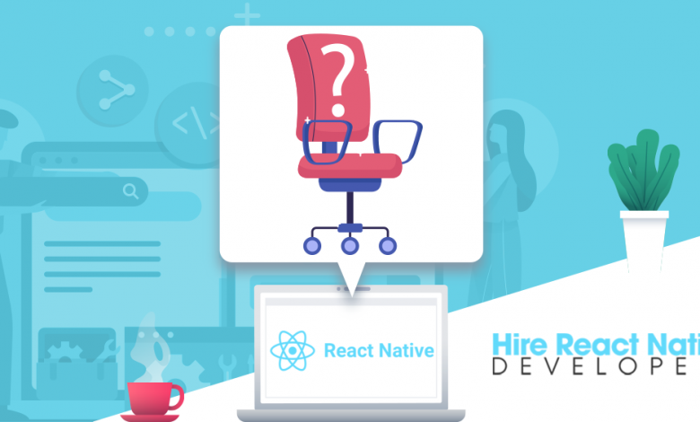 Why You Should Hire React Native Developers to Build Your App?