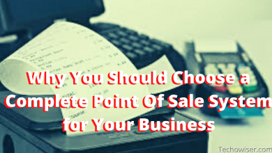 Photo of Why You Should Choose a Complete Point Of Sale System for Your Business