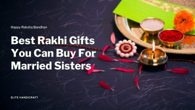 Photo of Best Rakhi Gifts You Can Buy For Married Sisters