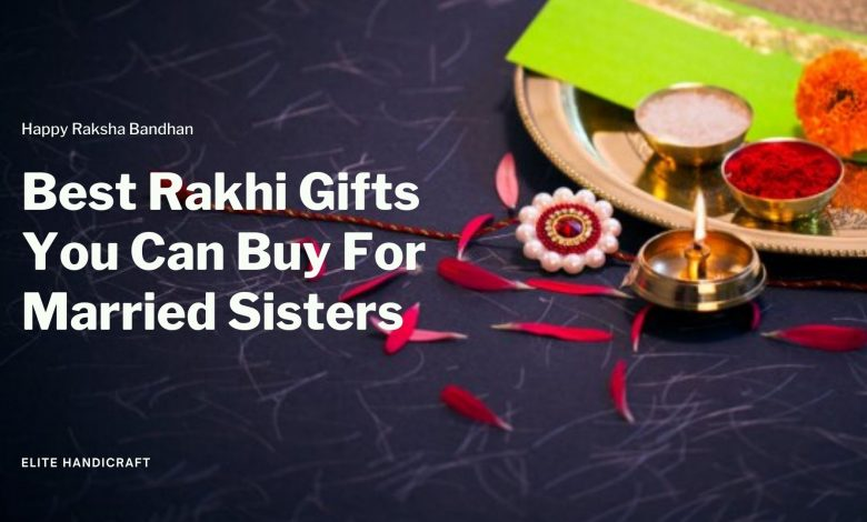 Rakhi Gifts You Can Buy For Married Sisters