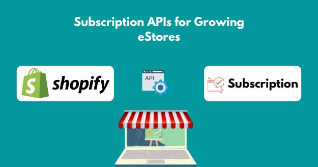Subscription APIs for Growing eStores