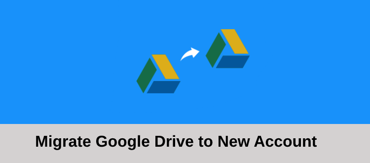 Migrate Google Drive to New Account