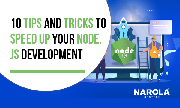 10 Tips and Tricks To Speed Up Your NodeJS Development