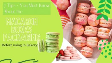 Photo of 7 Tips – You Must Know About the Macaron Boxes Packaging Before using in Bakery